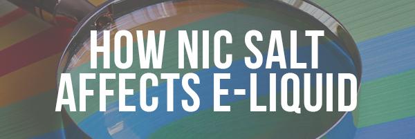 How does Nic Salt affect E-Liquid?