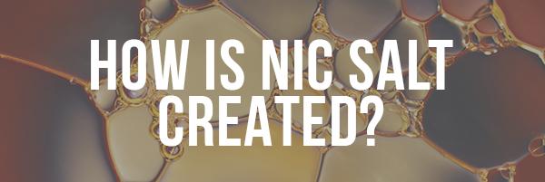 How is Nic Salt Created?