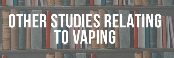 Other Studies Relating to Vaping
