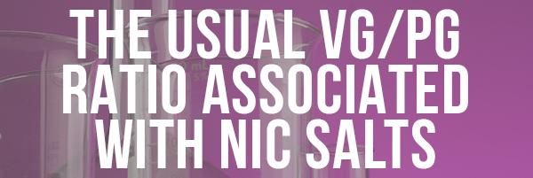 The Usual VG/PG Ratio Associated with Nic Salts