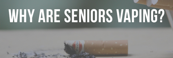 Why are Seniors Vaping?